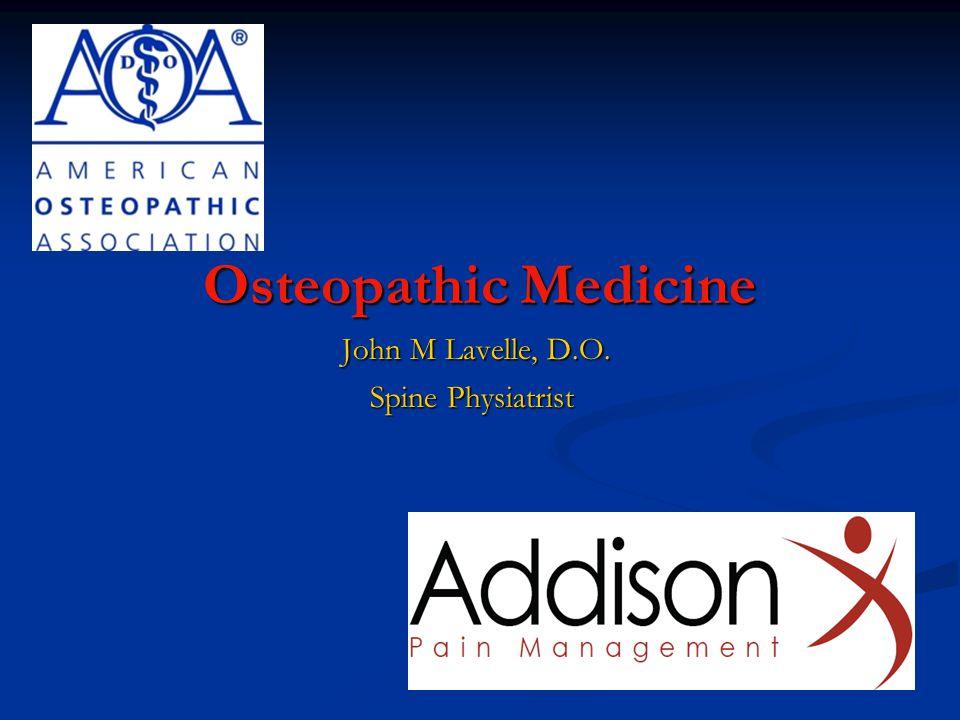 Osteopathic Medicine Osteopathic Medicine John M Lavelle, D.O.