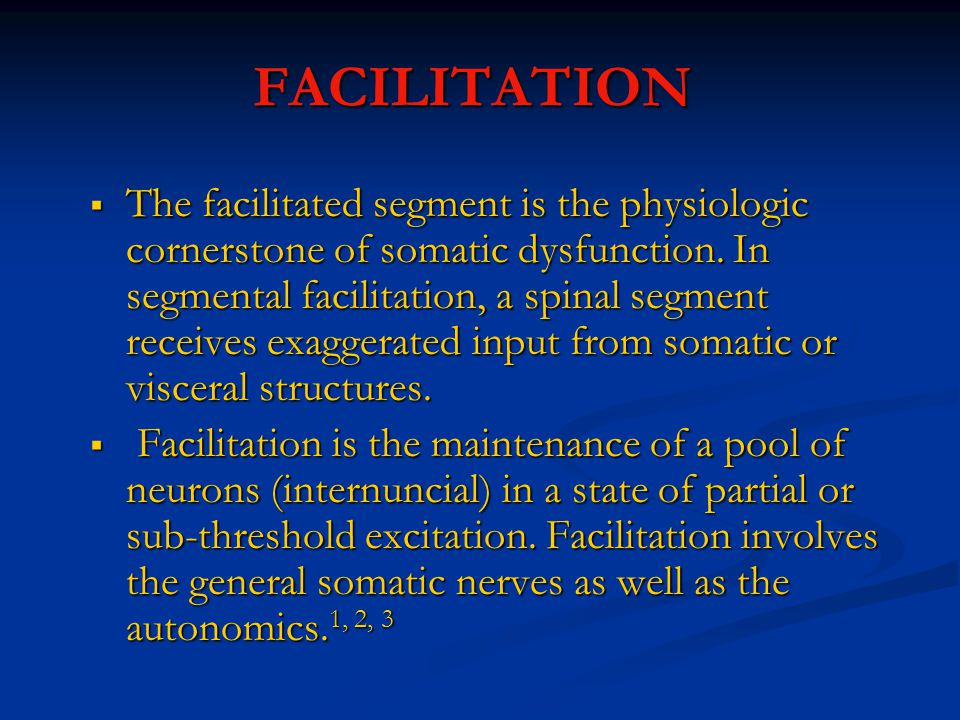 FACILITATION  The facilitated segment is the physiologic cornerstone of somatic dysfunction.