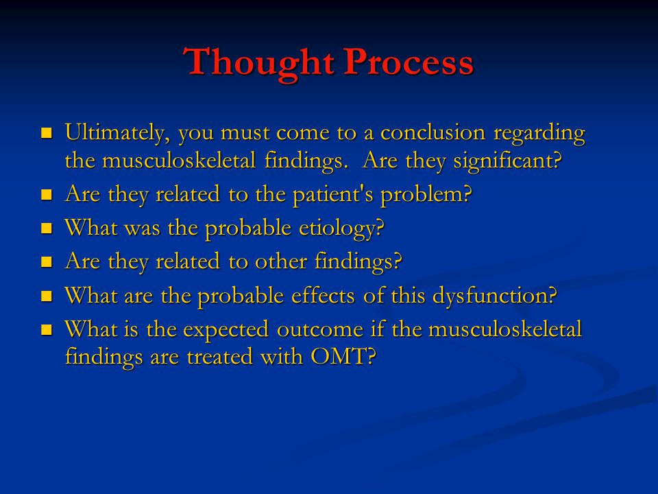 Thought Process Ultimately, you must come to a conclusion regarding the musculoskeletal findings.