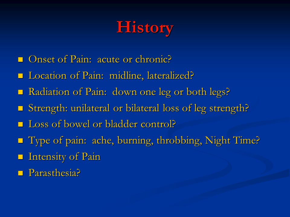 History Onset of Pain: acute or chronic.Onset of Pain: acute or chronic.
