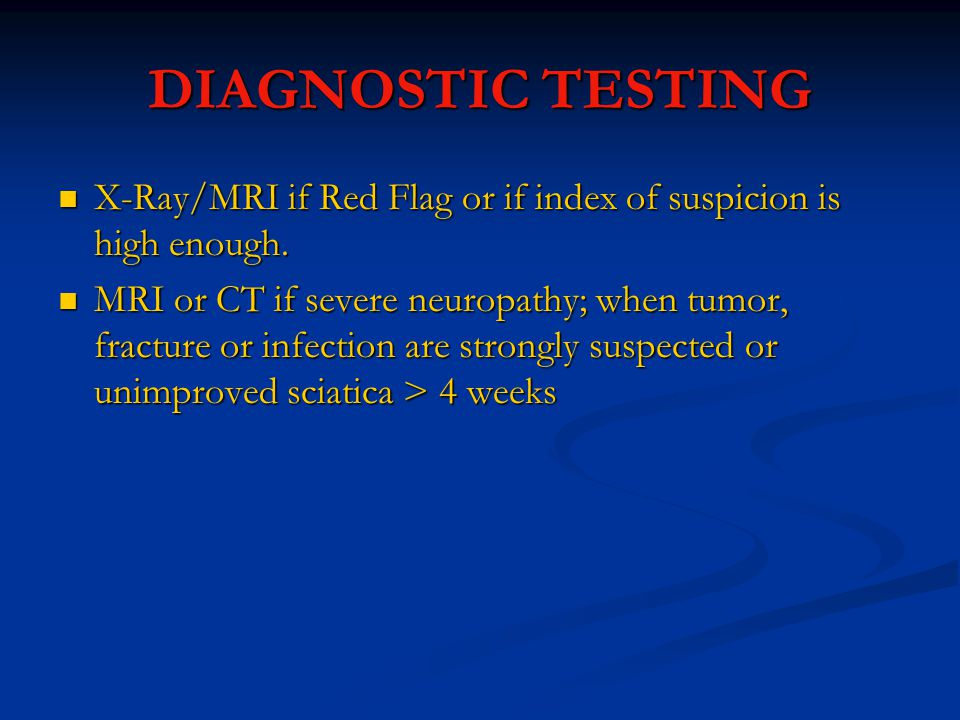 DIAGNOSTIC TESTING X-Ray/MRI if Red Flag or if index of suspicion is high enough.