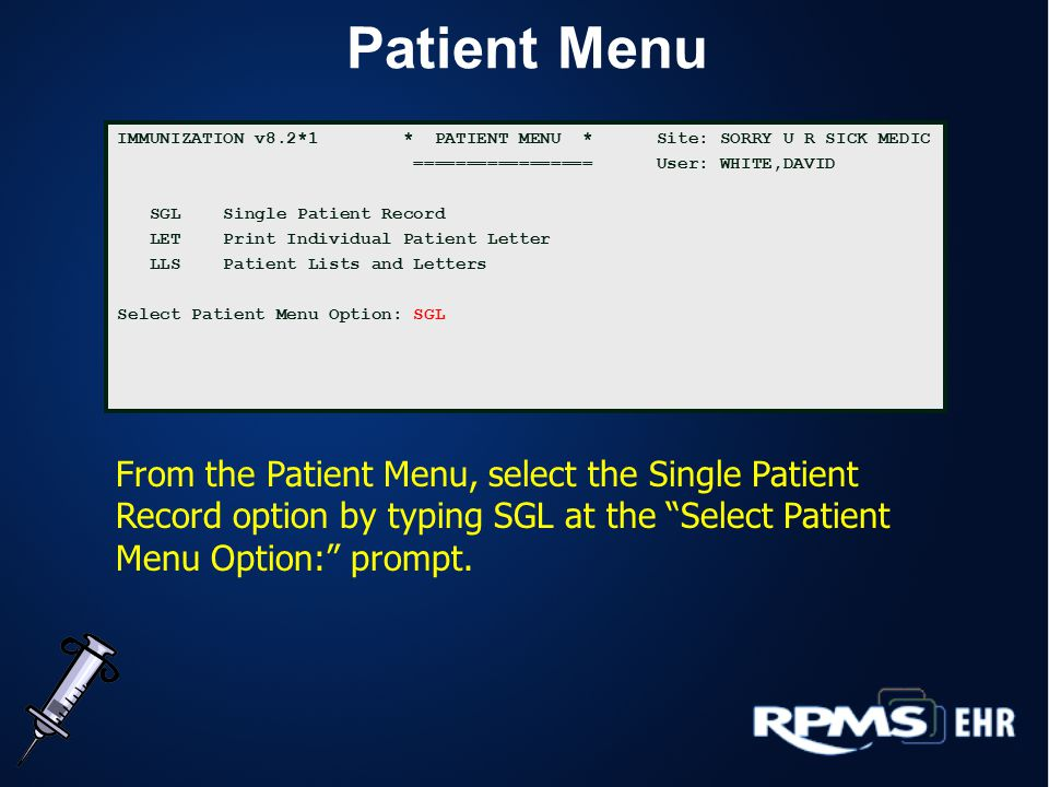 Patient Menu IMMUNIZATION v8.2*1 * PATIENT MENU * Site: SORRY U R SICK MEDIC ================= User: WHITE,DAVID SGL Single Patient Record LET Print I