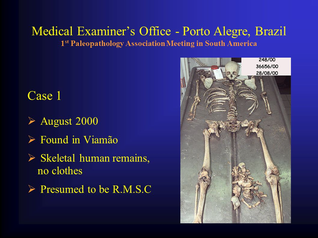 Medical Examiner's Office - Porto Alegre, Brazil 1 st Paleopathology Association Meeting in South America Case 1- Findings  White, 40 to 50-year-old female, 158 - 164 cm tall.