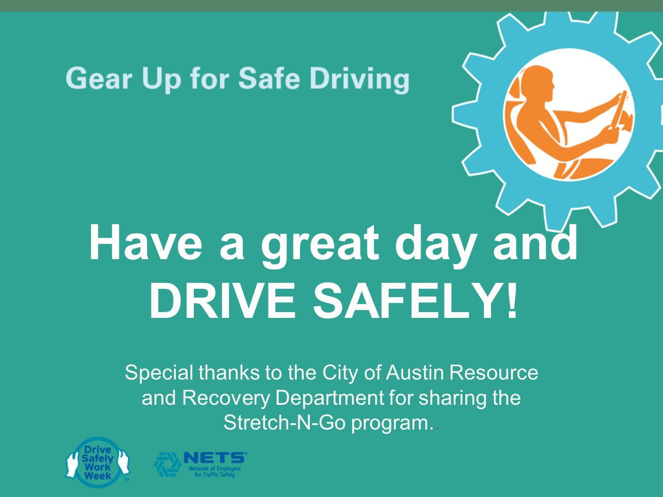 Have a great day and DRIVE SAFELY.