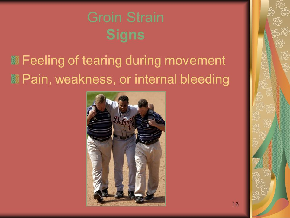 15 Groin Strain Causes Poor strength and flexibility in groin musculature High percent of body fat