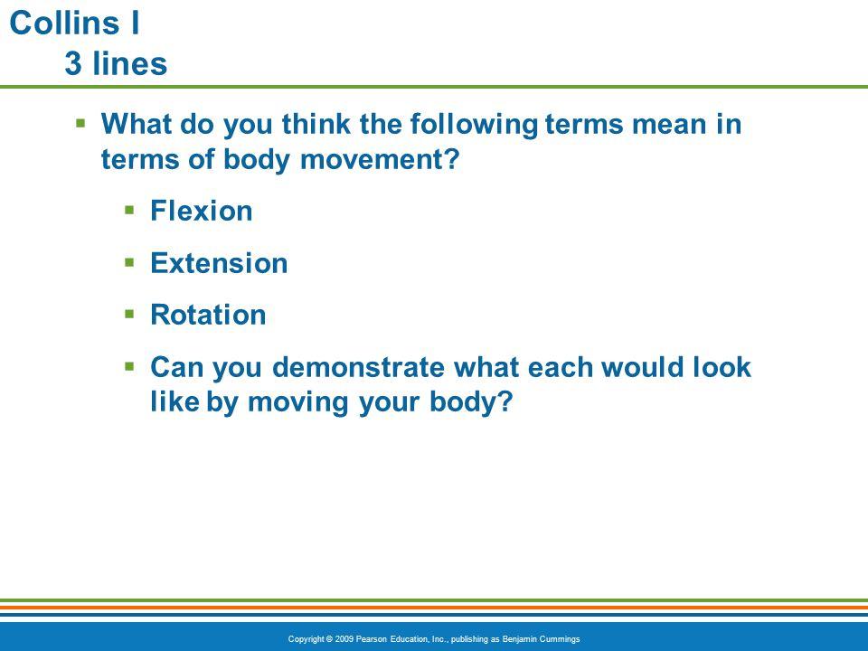 Copyright © 2009 Pearson Education, Inc., publishing as Benjamin Cummings Agenda 3/26/12---Day 1  Discuss body movements  Notes  Facial muscles