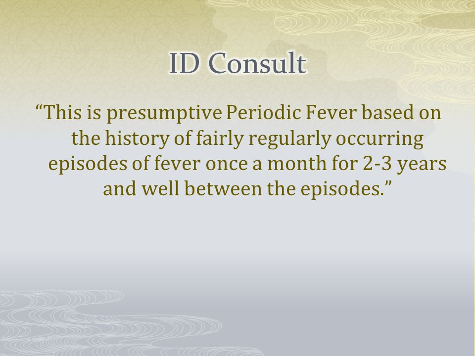 This is presumptive Periodic Fever based on the history of fairly regularly occurring episodes of fever once a month for 2-3 years and well between the episodes.