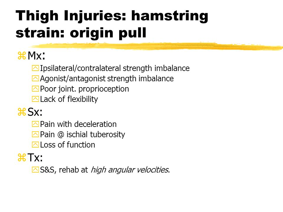 Thigh Injuries: hamstring strain zMx : yIpsilateral/contralateral strength imbalance yAgonist/antagonist strength imbalance yPoor joint.