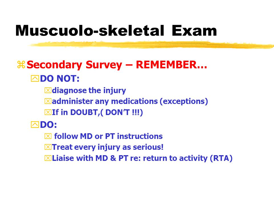 Muscuolo-skeletal Exam zSecondary Survey yShould be done asap xTo reduce false-negatives xTo reduce false-positives yCalm the athlete.