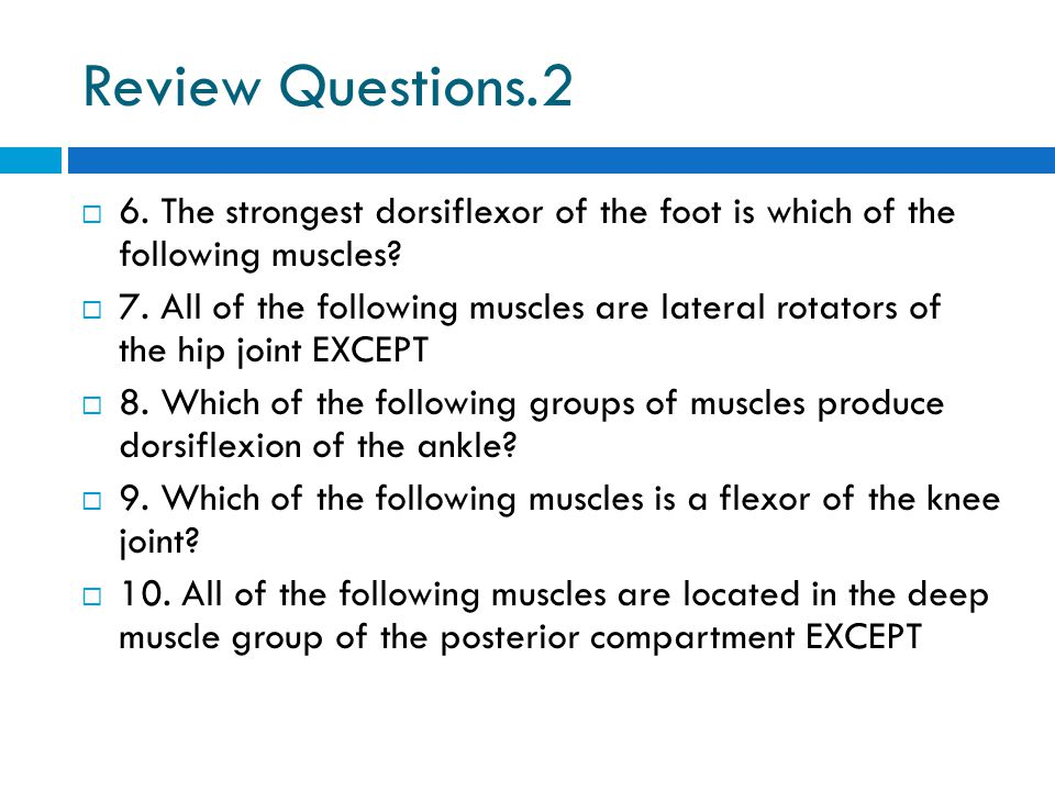 Review Questions.2  6. The strongest dorsiflexor of the foot is which of the following muscles?  7. All of the following muscles are lateral rotator
