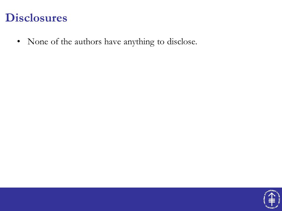 Disclosures None of the authors have anything to disclose.
