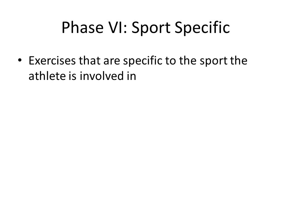 Phase VI: Sport Specific Exercises that are specific to the sport the athlete is involved in