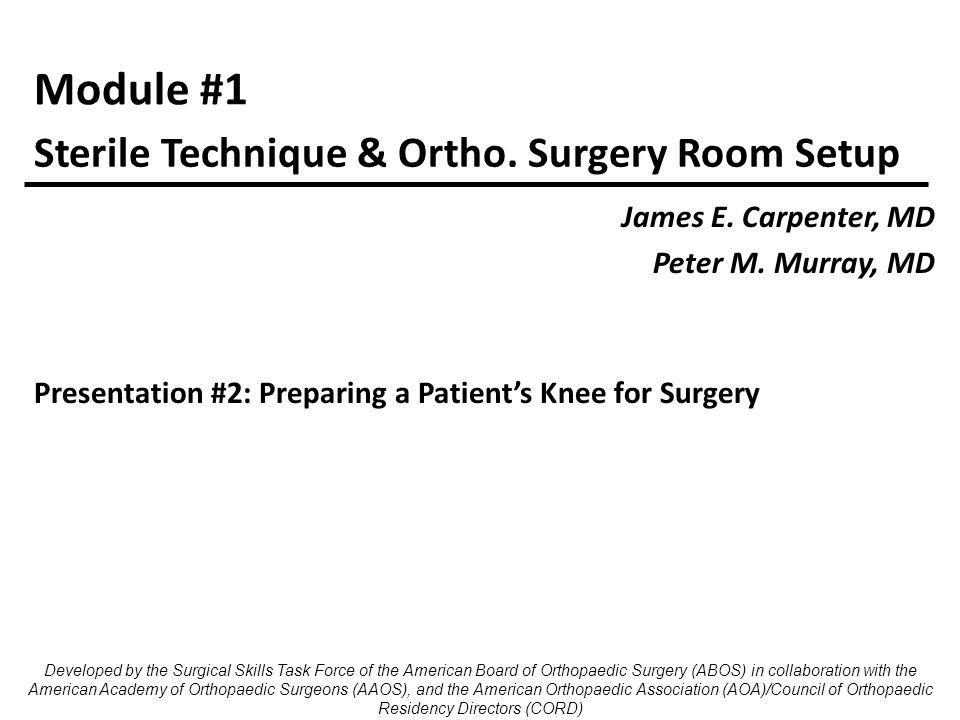 Module #1 James E. Carpenter, MD Peter M. Murray, MD Sterile Technique & Ortho.