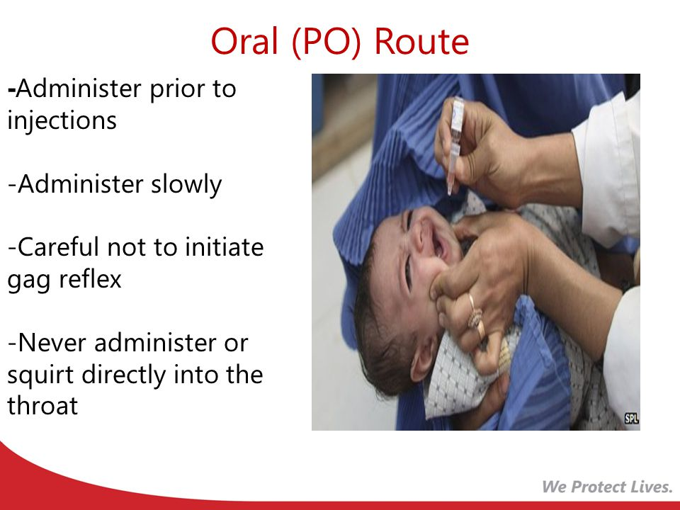 Oral (PO) Route - Administer prior to injections -Administer slowly -Careful not to initiate gag reflex -Never administer or squirt directly into the throat