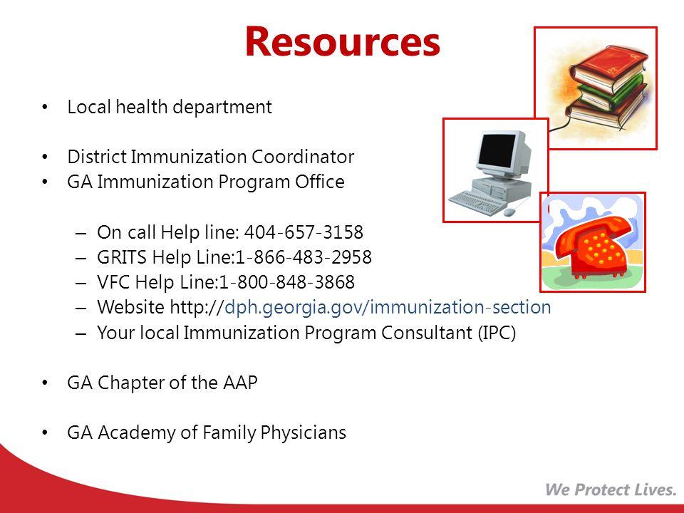 Resources Local health department District Immunization Coordinator GA Immunization Program Office – On call Help line: 404-657-3158 – GRITS Help Line
