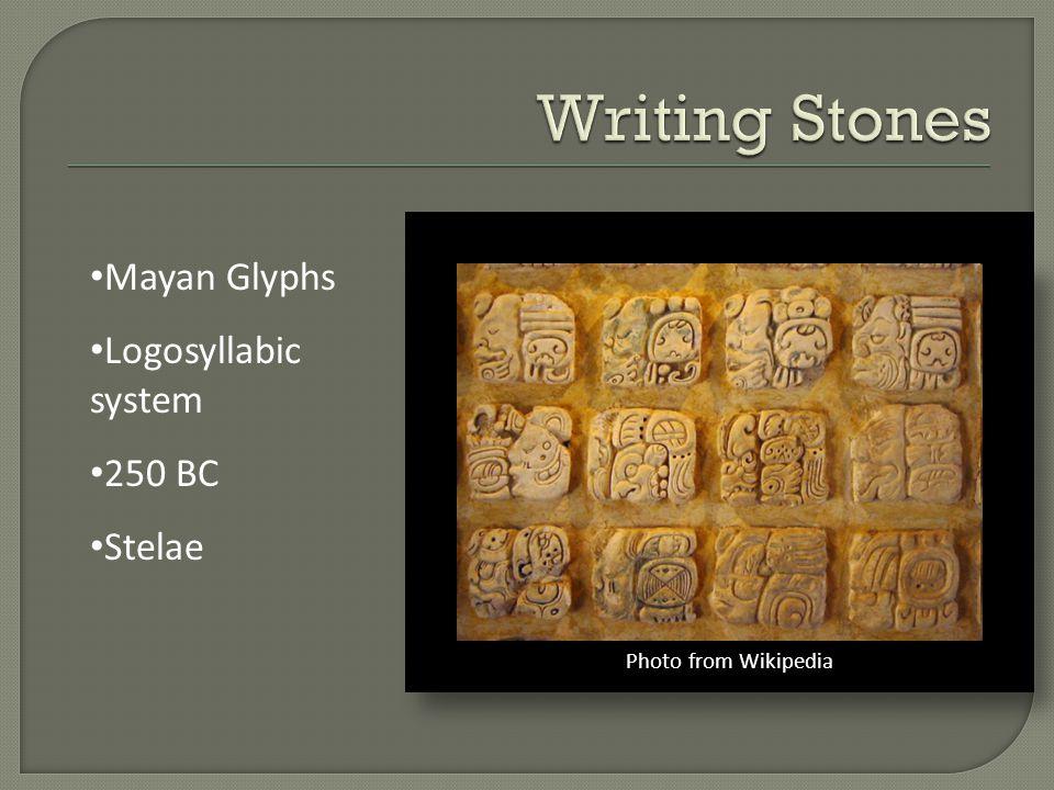 Mayan Glyphs Logosyllabic system 250 BC Stelae Photo from Wikipedia