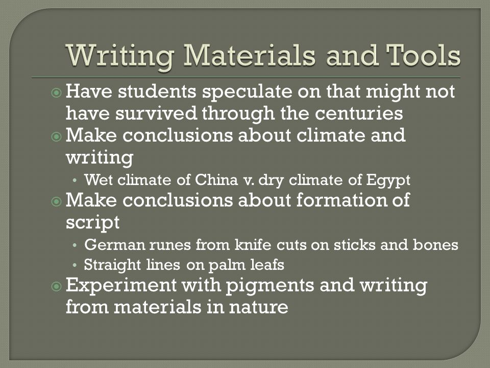  Have students speculate on that might not have survived through the centuries  Make conclusions about climate and writing Wet climate of China v.