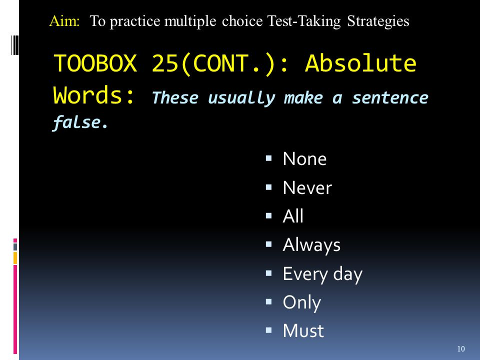 TOOBOX 25(CONT.): Absolute Words: These usually make a sentence false.