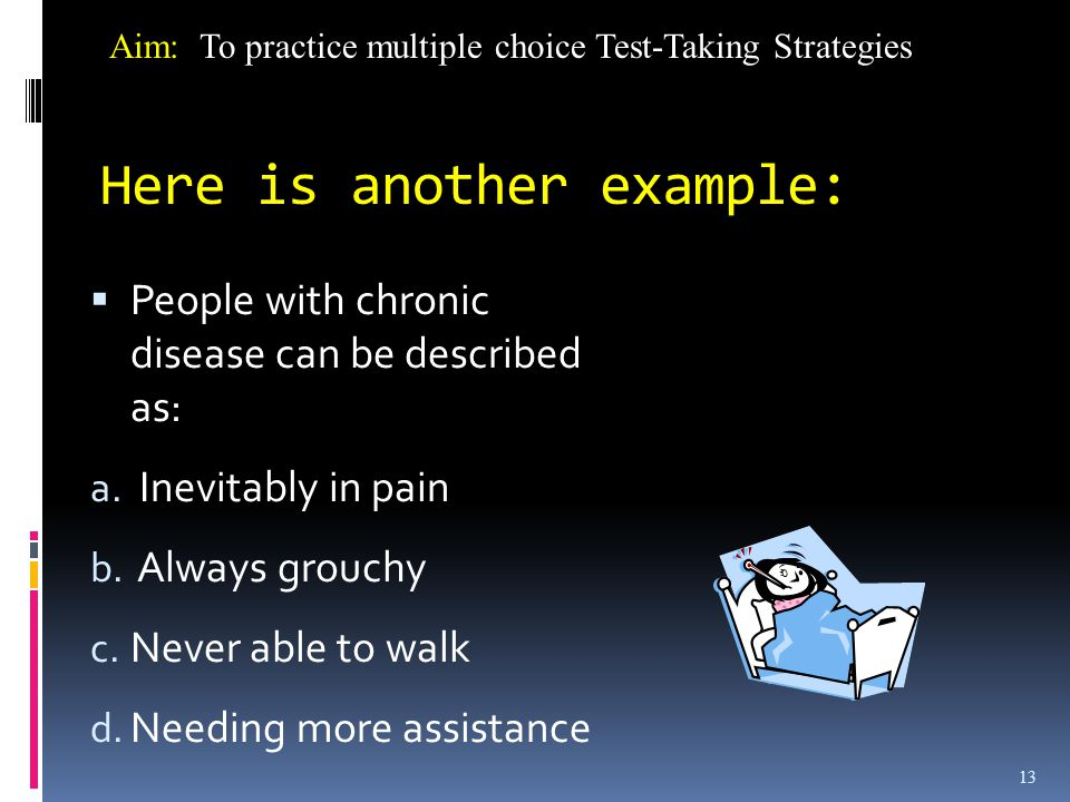 13 Here is another example:  People with chronic disease can be described as: a.