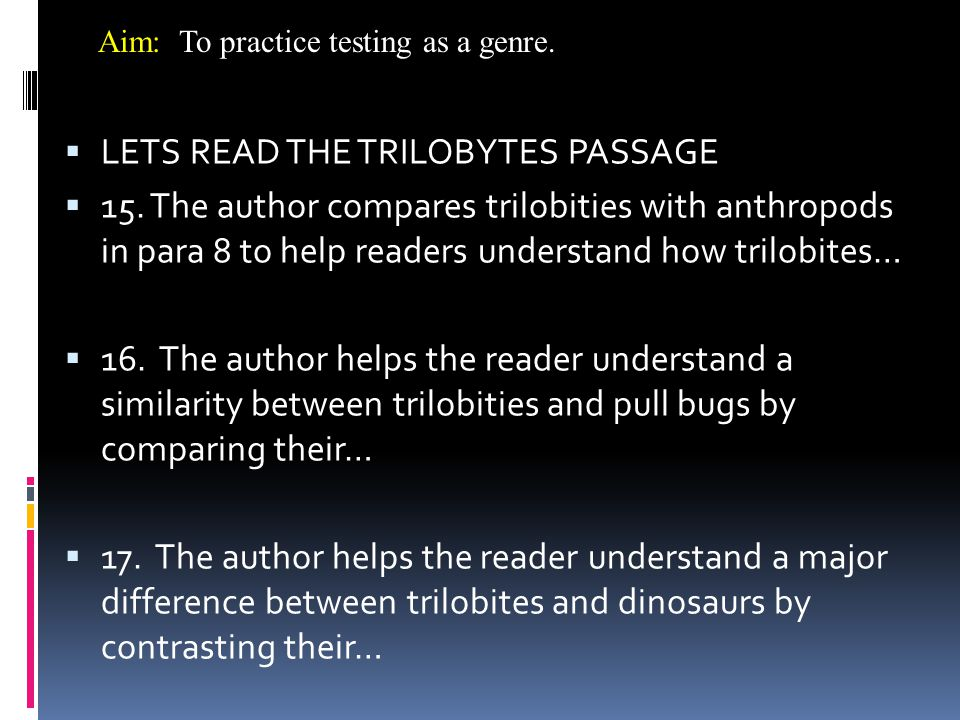  LETS READ THE TRILOBYTES PASSAGE  15. The author compares trilobities with anthropods in para 8 to help readers understand how trilobites…  16. Th