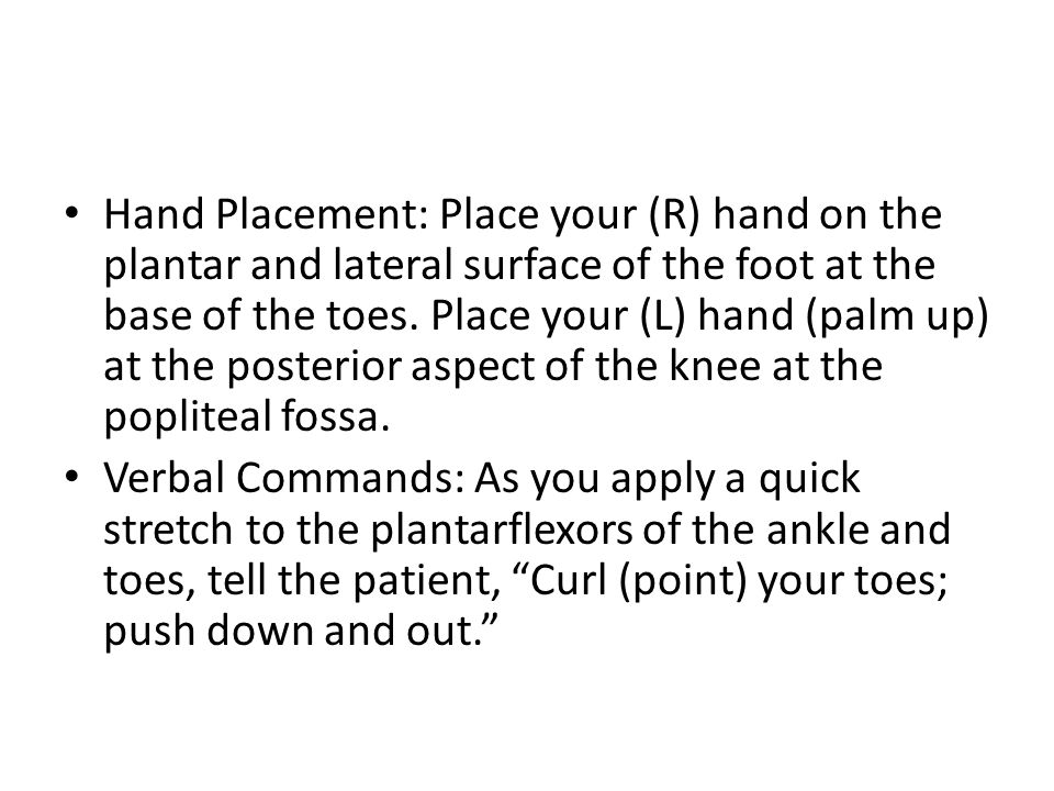 Hand Placement: Place your (R) hand on the plantar and lateral surface of the foot at the base of the toes. Place your (L) hand (palm up) at the poste