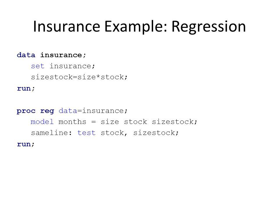 Insurance Example: Regression data insurance; set insurance; sizestock=size*stock; run; proc reg data=insurance; model months = size stock sizestock;