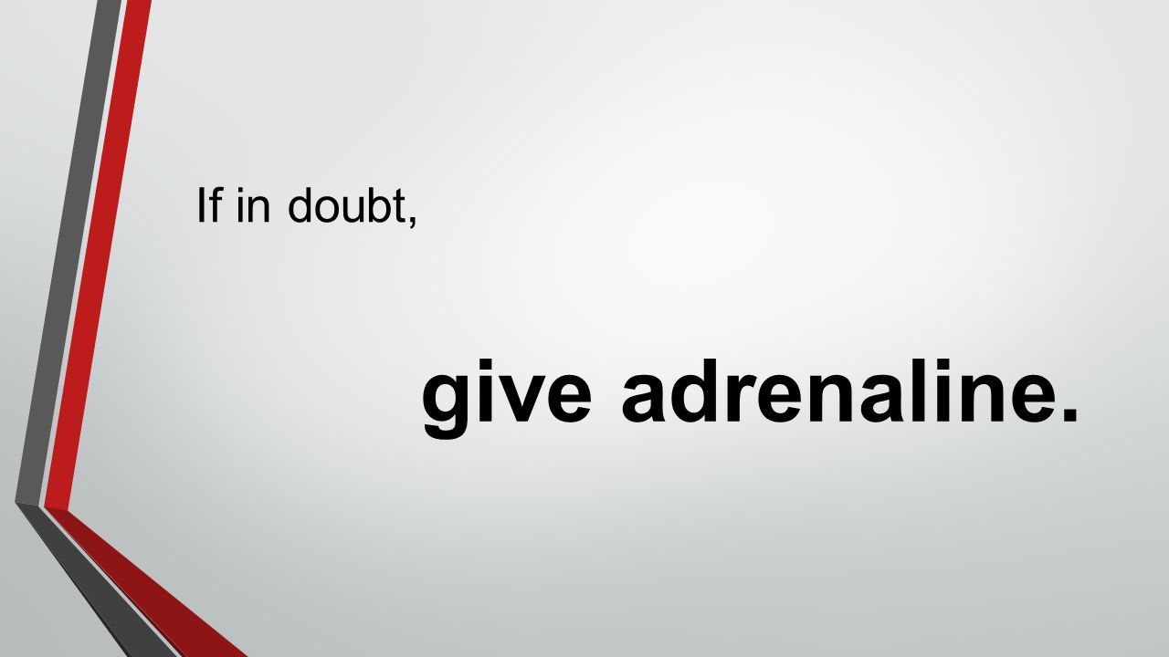 If in doubt, give adrenaline.