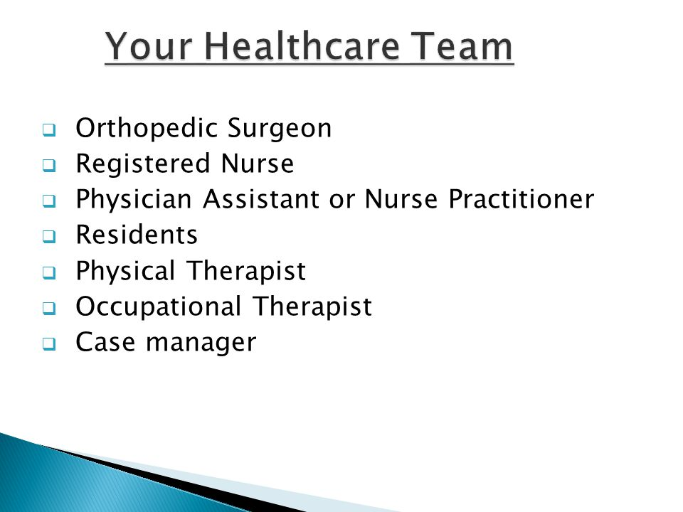  Orthopedic Surgeon  Registered Nurse  Physician Assistant or Nurse Practitioner  Residents  Physical Therapist  Occupational Therapist  Case m