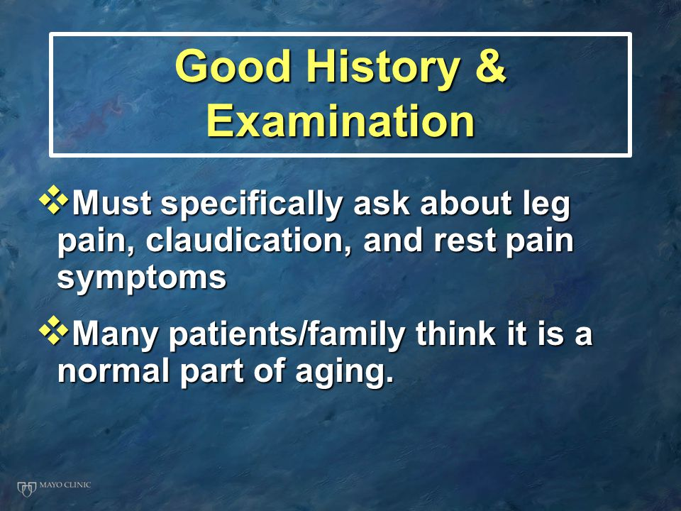 Good History & Examination  Must specifically ask about leg pain, claudication, and rest pain symptoms  Many patients/family think it is a normal pa