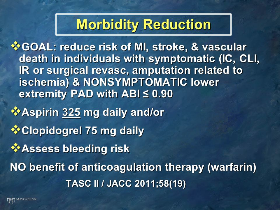 Morbidity Reduction  GOAL: reduce risk of MI, stroke, & vascular death in individuals with symptomatic (IC, CLI, IR or surgical revasc, amputation re