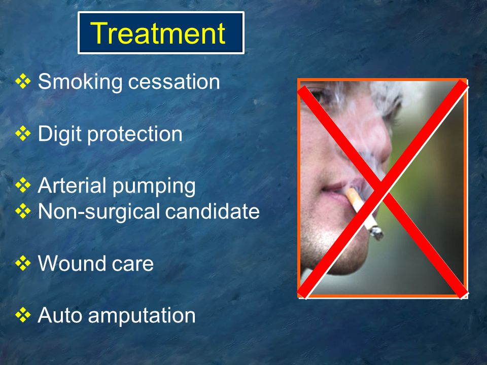  Smoking cessation  Digit protection  Arterial pumping  Non-surgical candidate  Wound care  Auto amputation Treatment