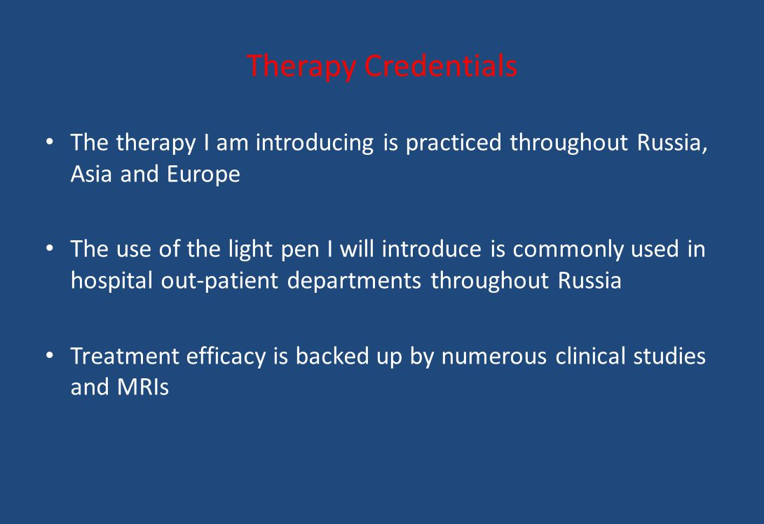Therapy Credentials The therapy I am introducing is practiced throughout Russia, Asia and Europe The use of the light pen I will introduce is commonly