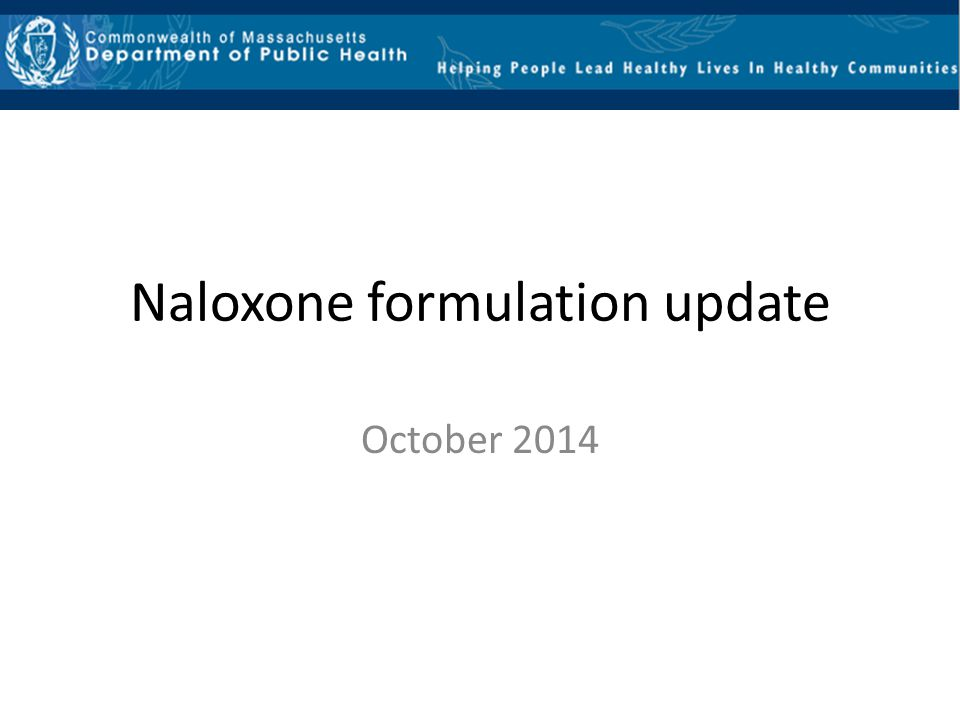 Naloxone formulation update October 2014