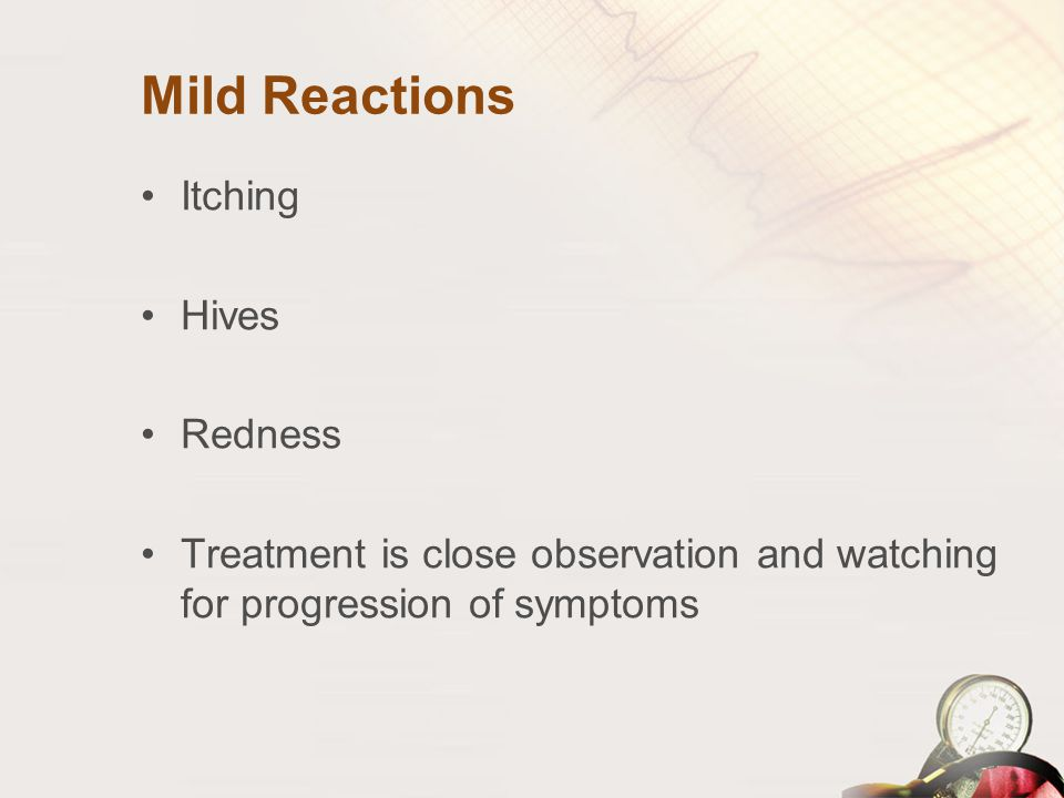 Mild Reactions Itching Hives Redness Treatment is close observation and watching for progression of symptoms