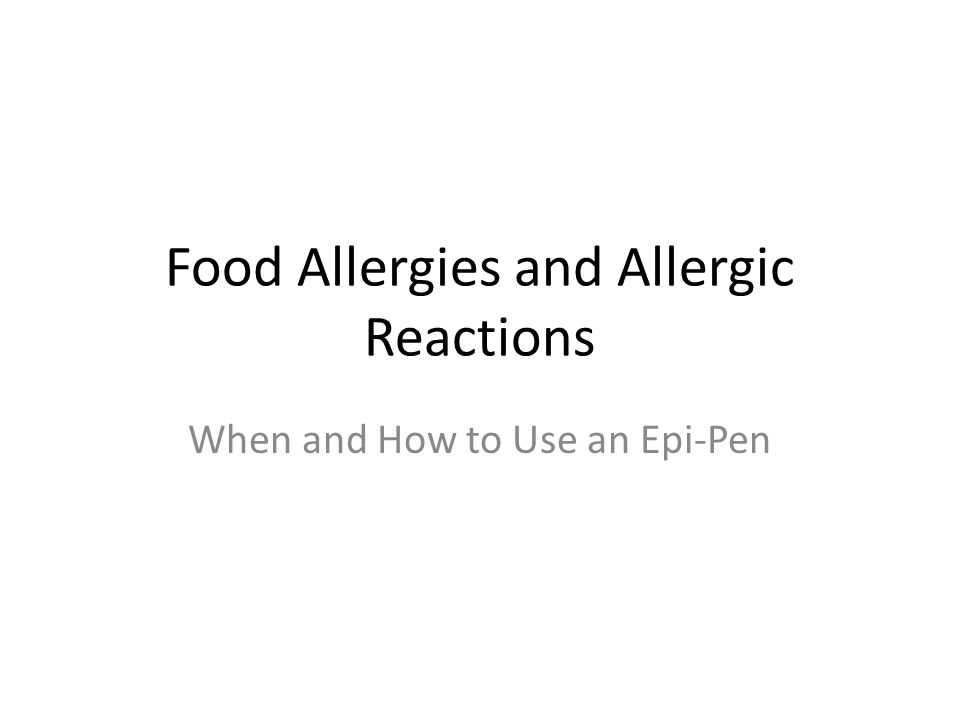 Food Allergies and Allergic Reactions When and How to Use an Epi-Pen
