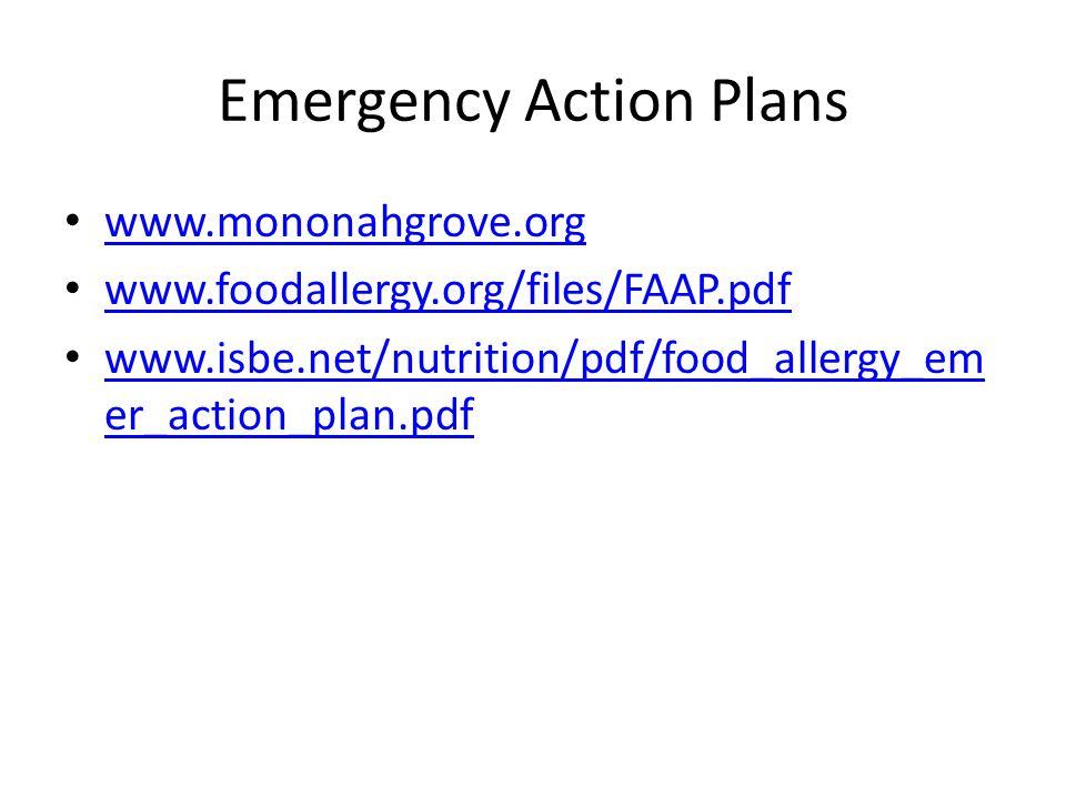 Emergency Action Plans www.mononahgrove.org www.foodallergy.org/files/FAAP.pdf www.isbe.net/nutrition/pdf/food_allergy_em er_action_plan.pdf www.isbe.net/nutrition/pdf/food_allergy_em er_action_plan.pdf