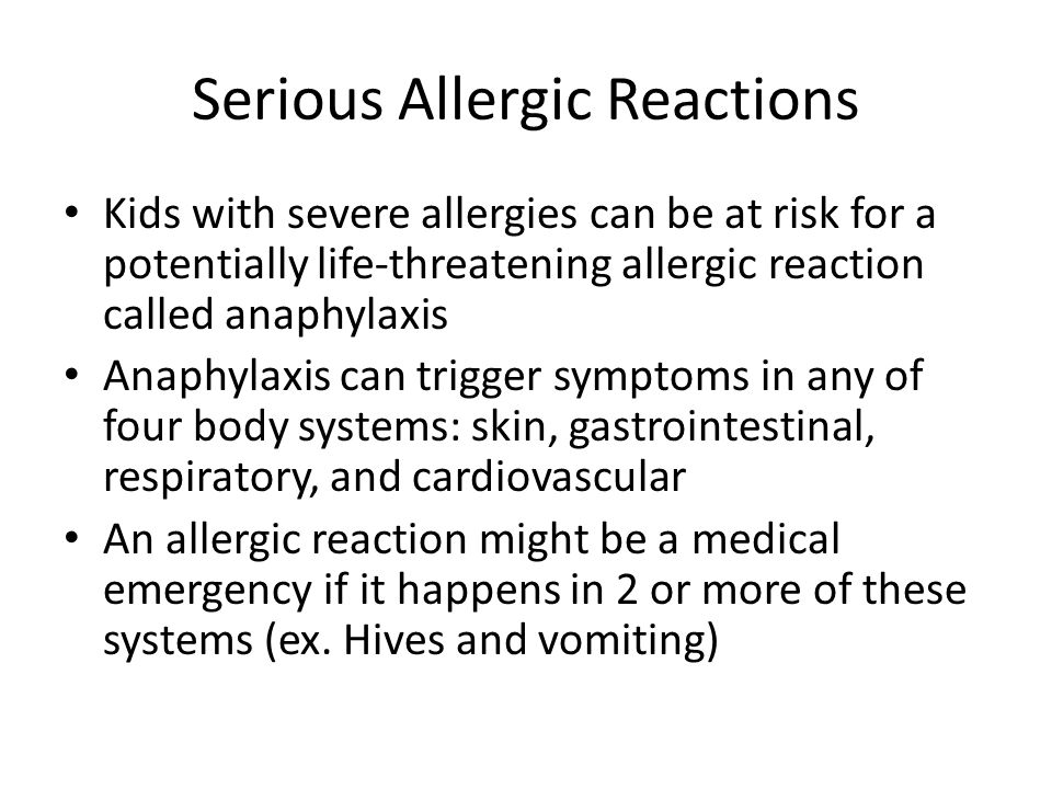 Serious Allergic Reactions Kids with severe allergies can be at risk for a potentially life-threatening allergic reaction called anaphylaxis Anaphylax