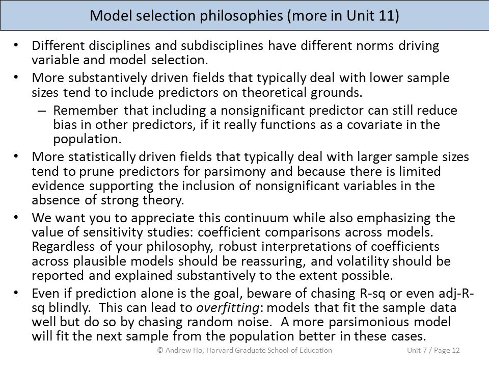 Model selection philosophies (more in Unit 11) Different disciplines and subdisciplines have different norms driving variable and model selection.