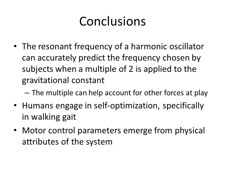 Conclusions The resonant frequency of a harmonic oscillator can accurately predict the frequency chosen by subjects when a multiple of 2 is applied to