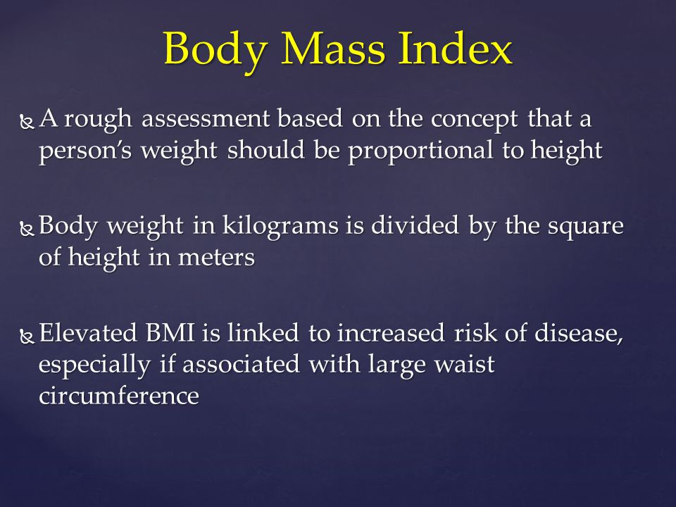  A rough assessment based on the concept that a person's weight should be proportional to height  Body weight in kilograms is divided by the square