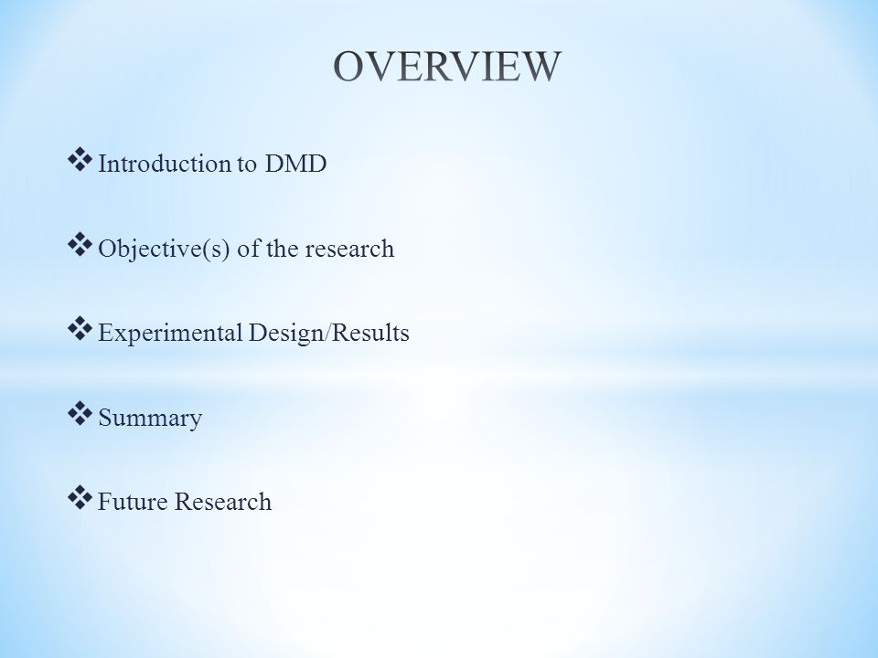  Introduction to DMD  Objective(s) of the research  Experimental Design/Results  Summary  Future Research