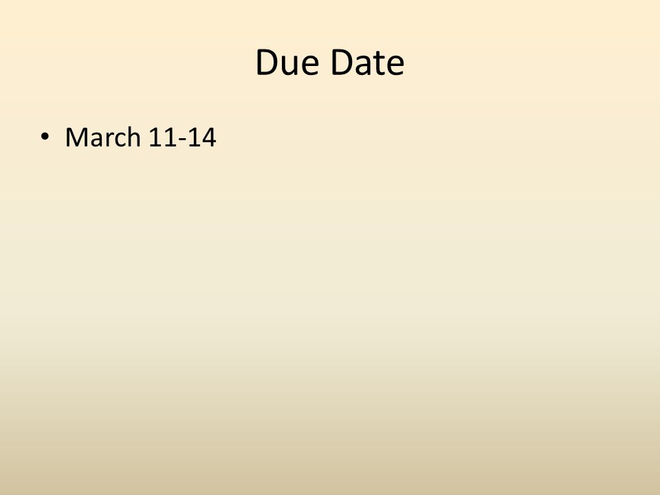 Due Date March 11-14