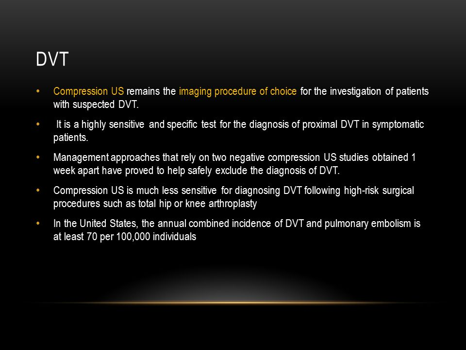 DVT Compression US remains the imaging procedure of choice for the investigation of patients with suspected DVT. It is a highly sensitive and specific