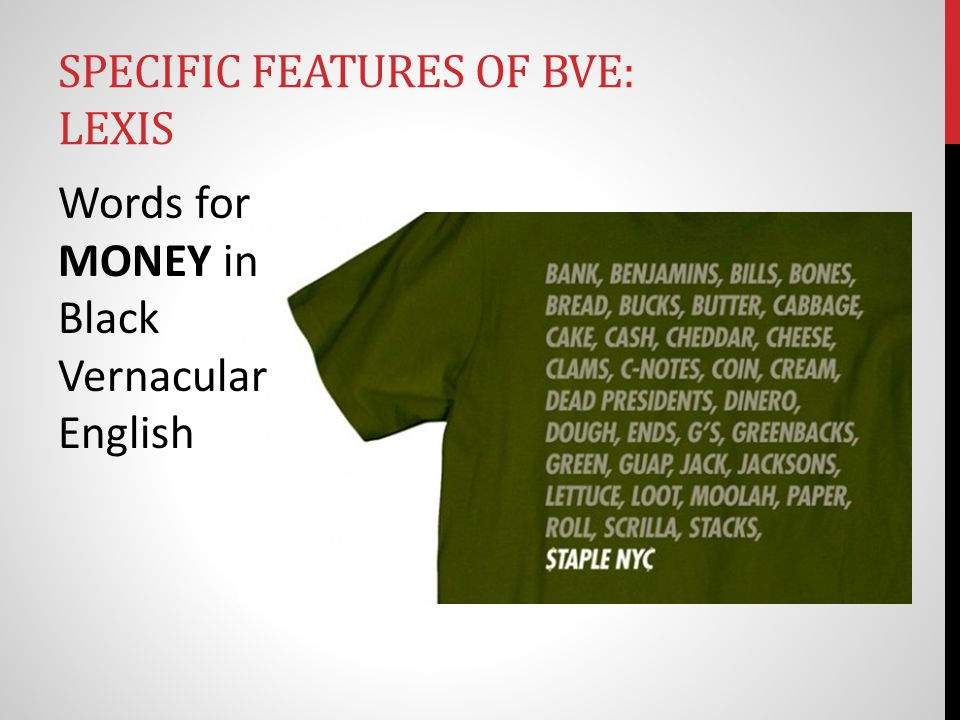 Words for MONEY in Black Vernacular English SPECIFIC FEATURES OF BVE: LEXIS