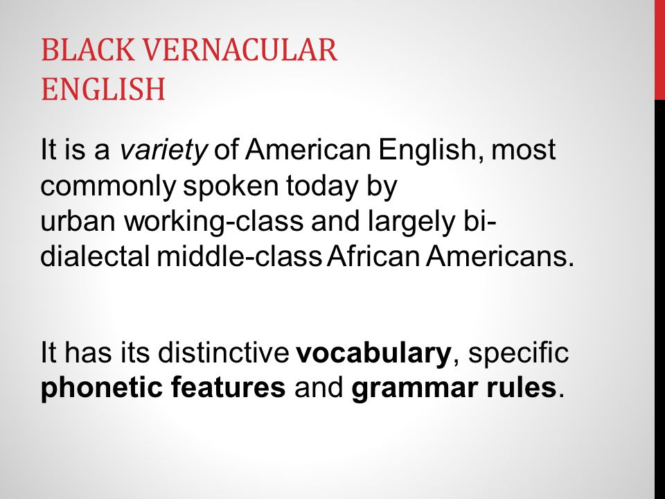 WHAT ACTUALLY IS BLACK VERNACULAR ENGLISH.It is the language of Black America.