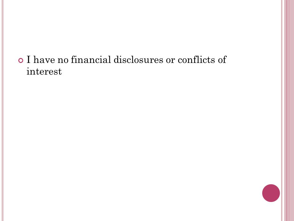 I have no financial disclosures or conflicts of interest
