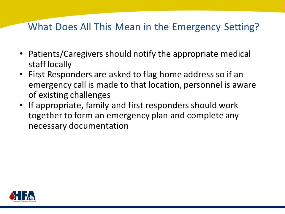 What Does All This Mean in the Emergency Setting? Patients/Caregivers should notify the appropriate medical staff locally First Responders are asked t