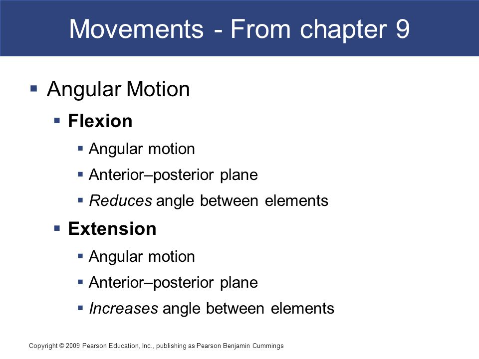 Copyright © 2009 Pearson Education, Inc., publishing as Pearson Benjamin Cummings Movements - From chapter 9  Angular Motion  Flexion  Angular moti