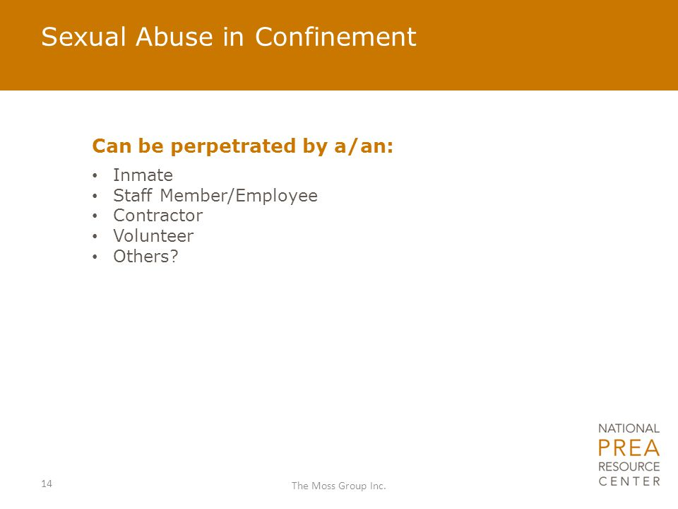 Sexual Abuse in Confinement Can be perpetrated by a/an: Inmate Staff Member/Employee Contractor Volunteer Others.
