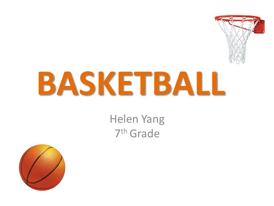 BASKETBALL Helen Yang 7 th Grade